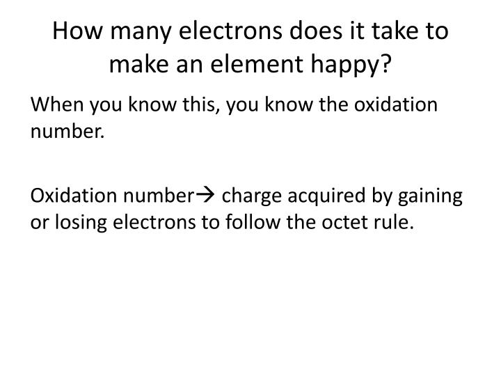 How many electrons does it take to make an element happy?