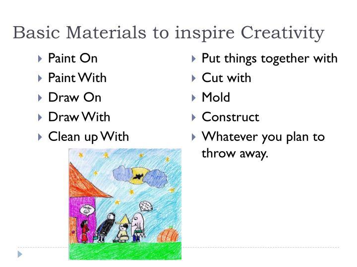 Basic Materials to inspire Creativity