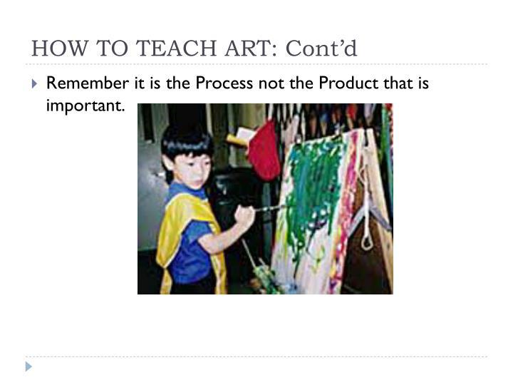 HOW TO TEACH ART: Cont'd