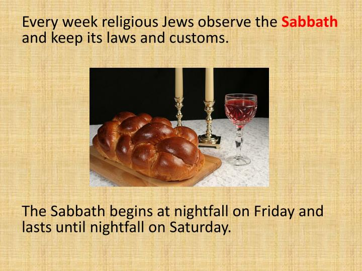 Every week religious Jews observe the