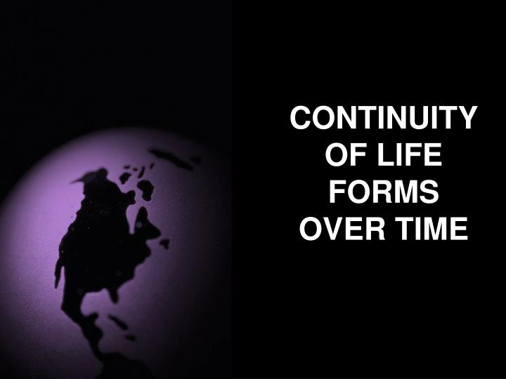 CONTINUITY OF LIFE FORMS OVER TIME