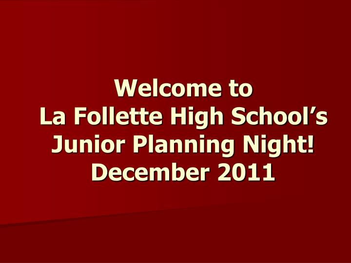 welcome to la follette high school s junior planning night december 2011