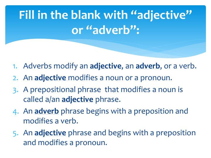 """Fill in the blank with """"adjective"""" or """"adverb"""":"""