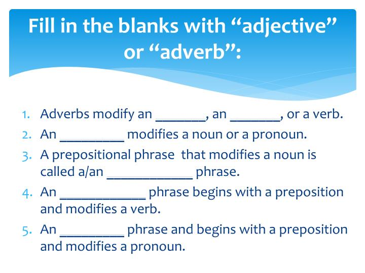 """Fill in the blanks with """"adjective"""" or """"adverb"""":"""