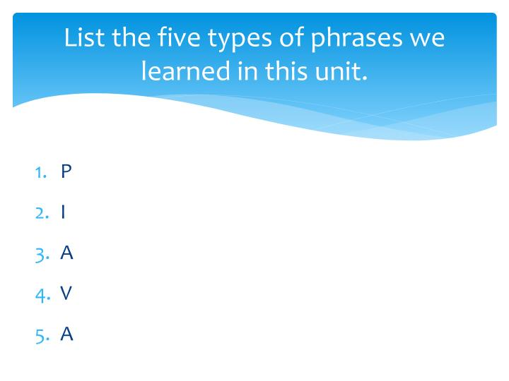 List the five types of phrases we learned in this unit.