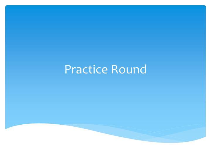 Practice Round