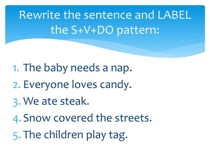 Rewrite the sentence and LABEL the S+V+DO pattern: