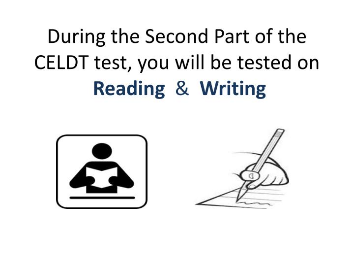 During the Second Part of the CELDT test,