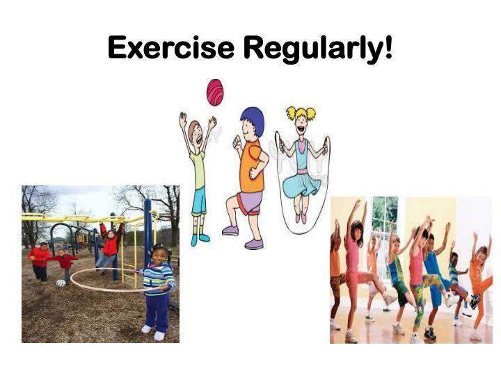 Exercise Regularly!