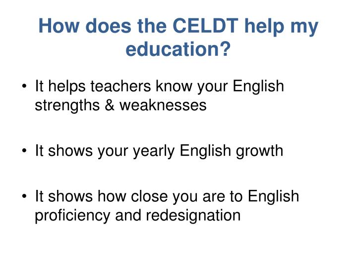 How does the CELDT help my education?