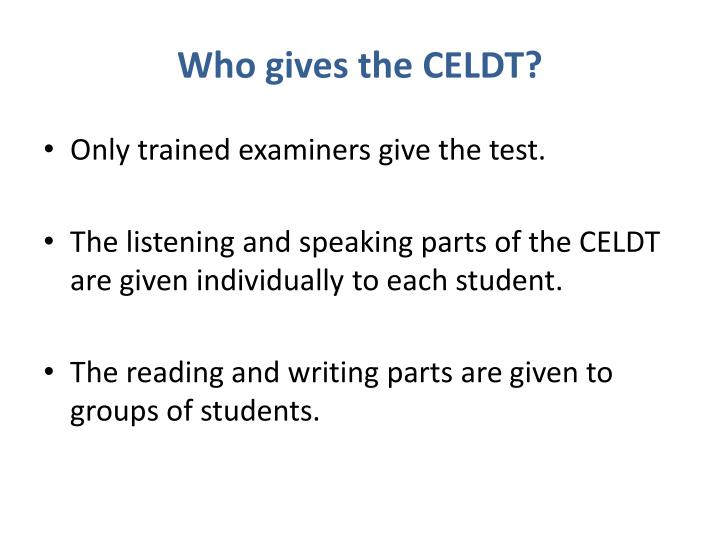 Who gives the CELDT?