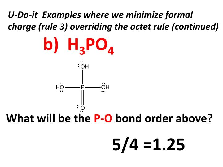 U-Do-it  Examples where we minimize formal charge (rule 3) overriding the octet rule (continued)