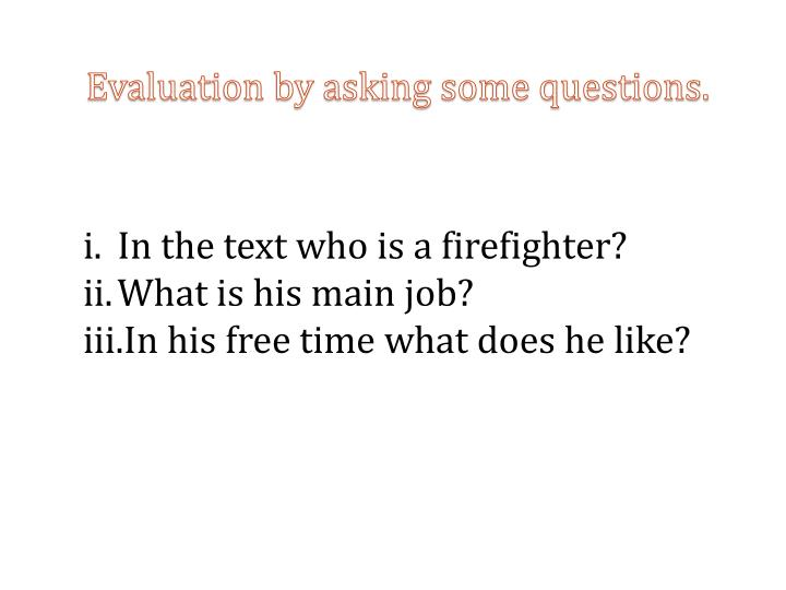 Evaluation by asking some questions.