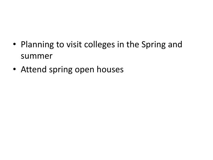 Planning to visit colleges in the Spring and summer