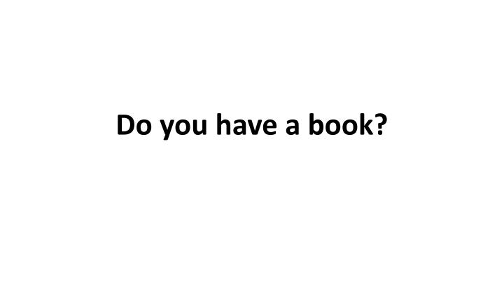 Do you have a book?
