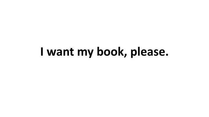 I want my book
