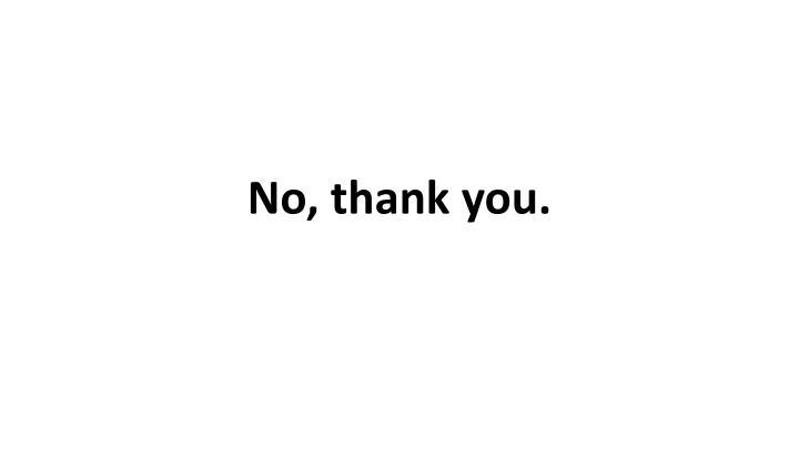No, thank you.