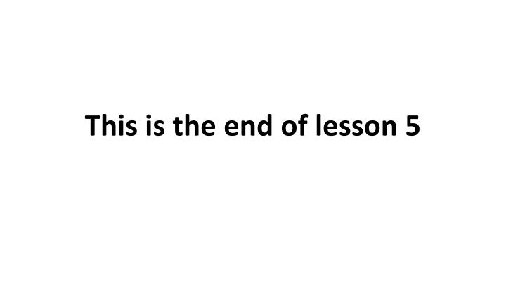This is the end of lesson 5
