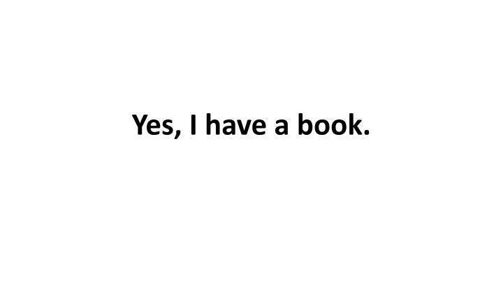 Yes, I have a book.