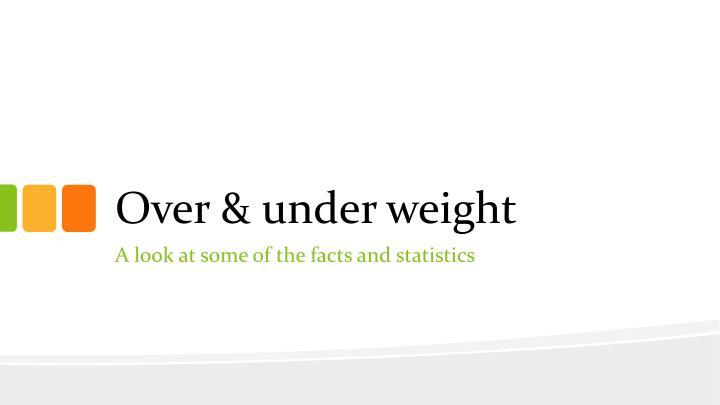 Over & under weight