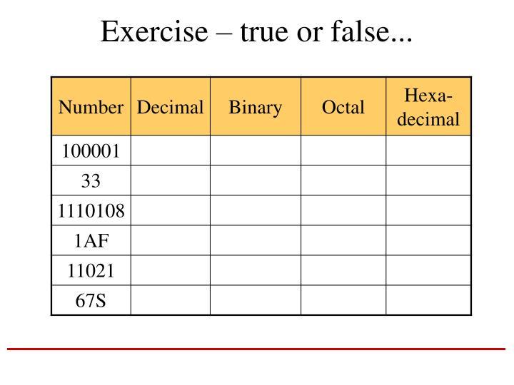 Exercise – true or false...