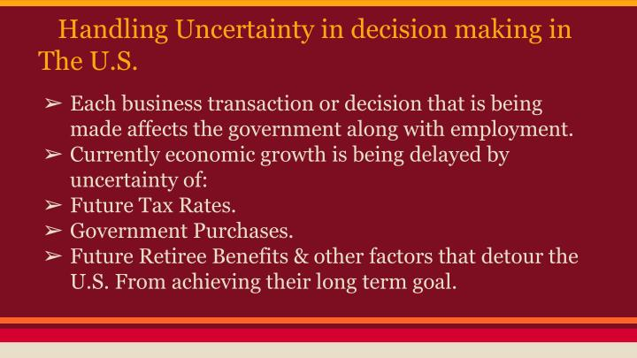 Handling Uncertainty in decision making in The U.S.