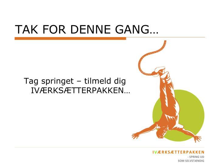 TAK FOR DENNE GANG…