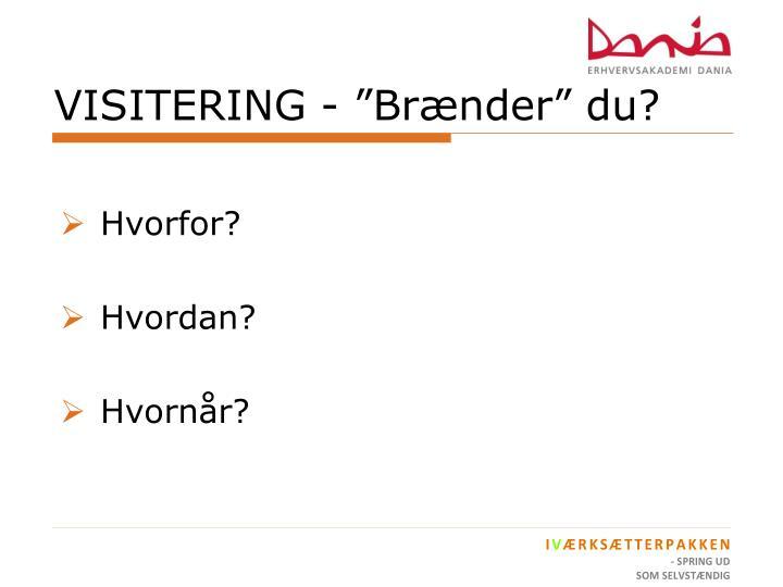 """VISITERING - """"Brænder"""" du?"""