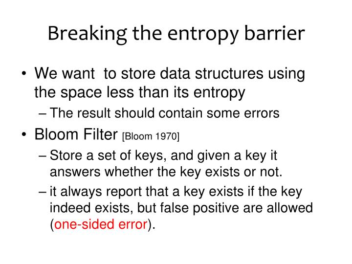 Breaking the entropy barrier