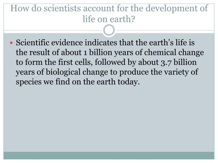 How do scientists account for the development of life on earth?