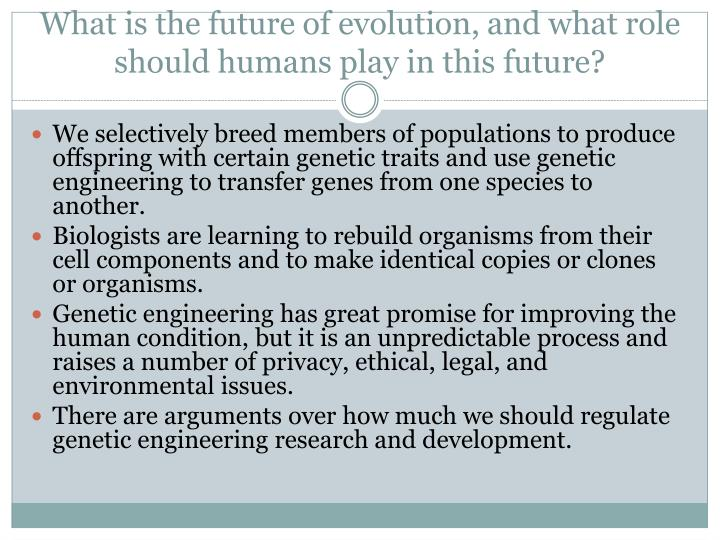 What is the future of evolution, and what role should humans play in this future?