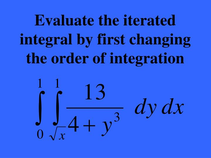 Evaluate the iterated integral by first changing the order of integration