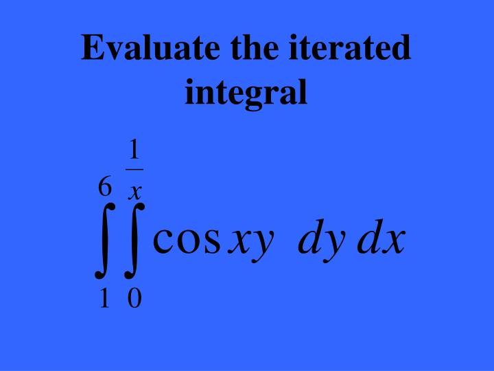 Evaluate the iterated integral