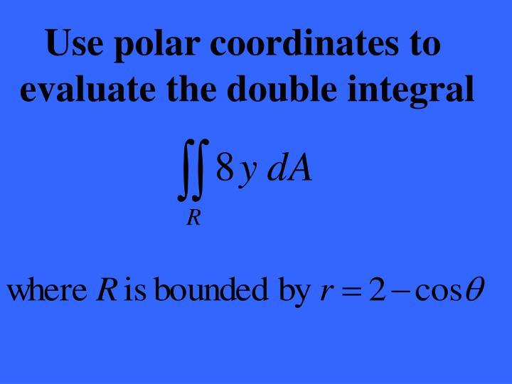 Use polar coordinates to