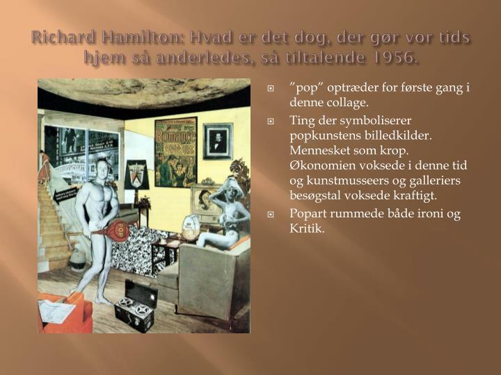 Richard Hamilton: Hvad er det dog, der gør vor tids hjem så anderledes, så tiltalende 1956.