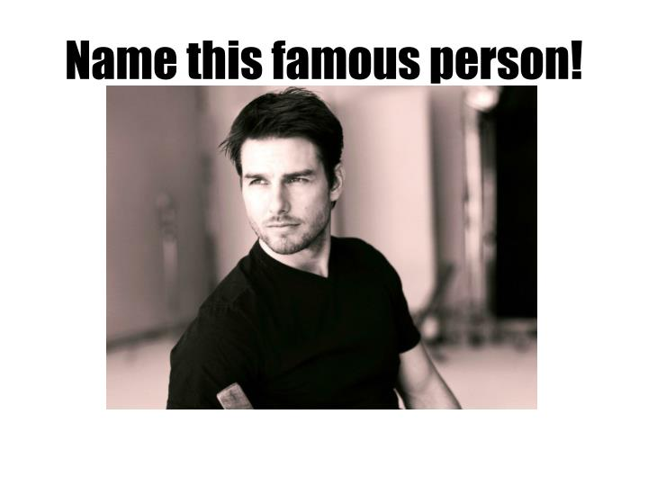 Name this famous person!