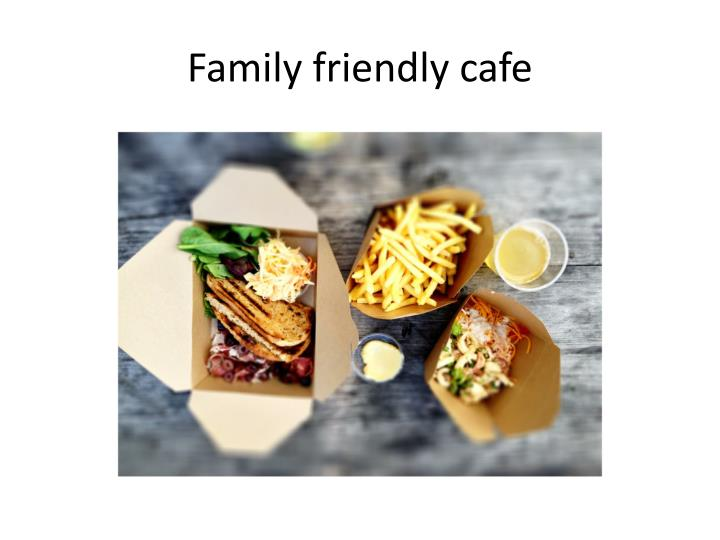 Family friendly cafe