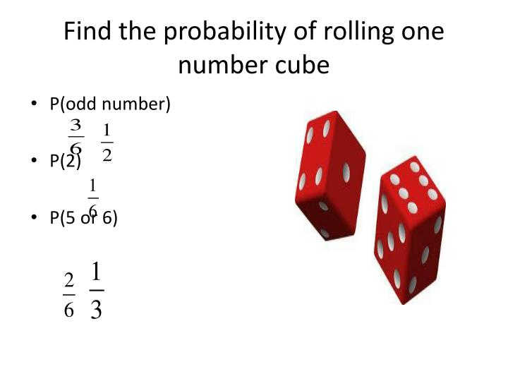 Find the probability of rolling one number cube