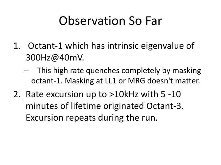 Observation So Far