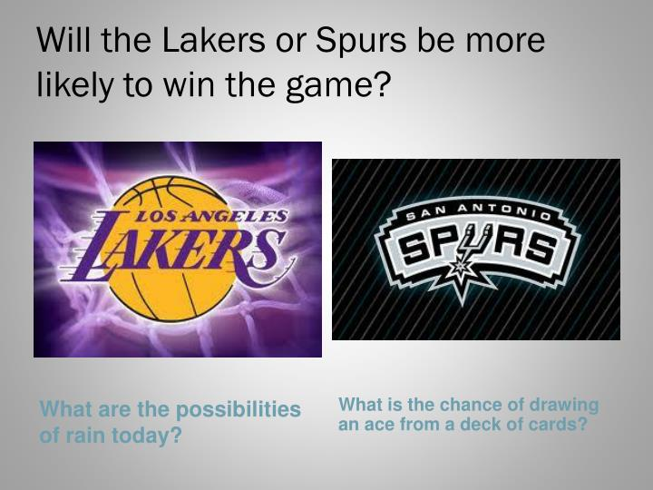 Will the Lakers or Spurs be more likely to win the game?
