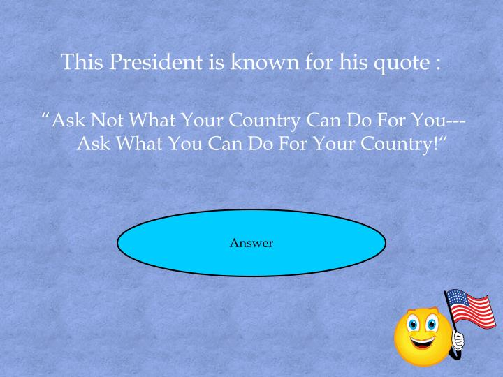 This President is known for his quote :