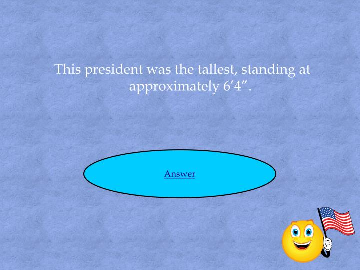 """This president was the tallest, standing at approximately 6'4""""."""