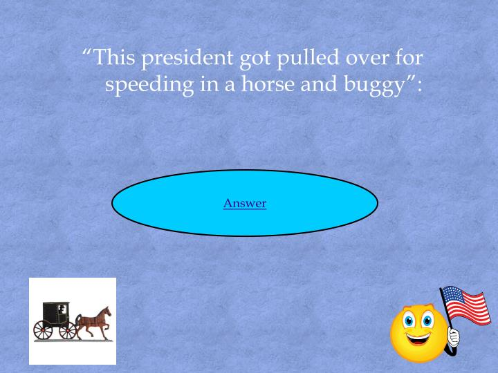 """""""This president got pulled over for speeding in a horse and buggy"""":"""