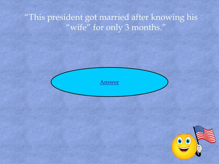 """""""This president got married after knowing his """"wife"""" for only 3 months."""""""