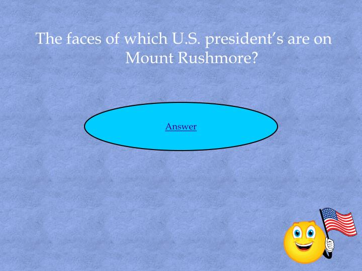 The faces of which U.S. president's are on Mount Rushmore?