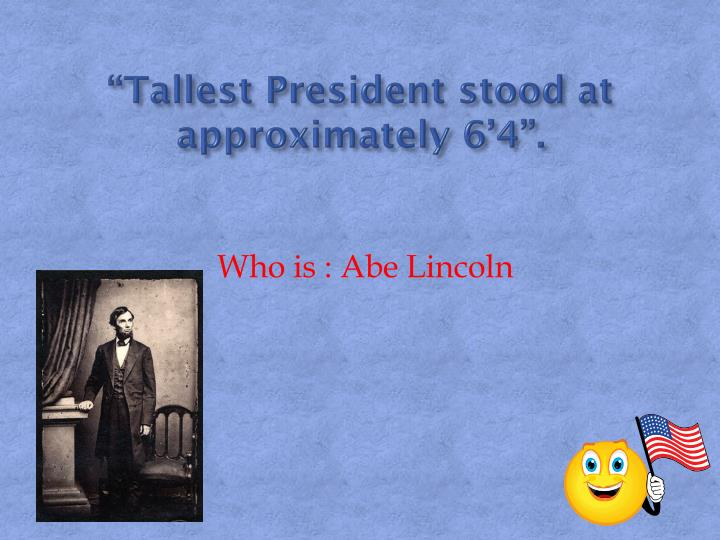 """""""Tallest President stood at approximately 6'4""""."""