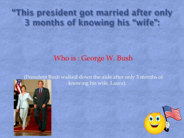 """""""This president got married after only 3 months of knowing his """"wife"""":"""