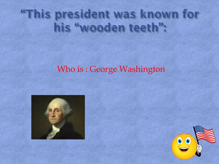 """""""This president was known for his """"wooden teeth"""":"""