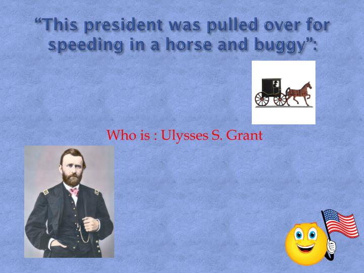 """""""This president was pulled over for speeding in a horse and buggy"""":"""