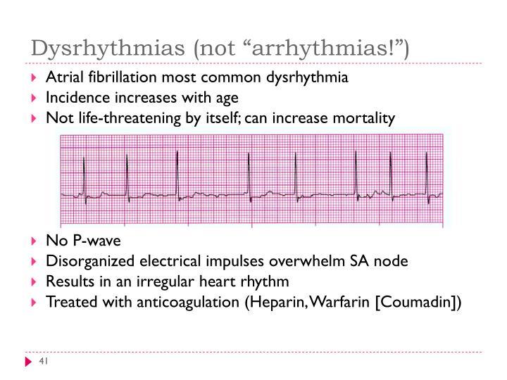 "Dysrhythmias (not ""arrhythmias!"")"